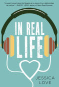 Title: In Real Life: A Novel, Author: Jessica Love