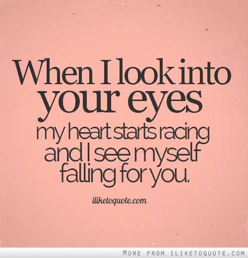 When I Look Into Your Eyes My Heart Starts Racing And I See Myself