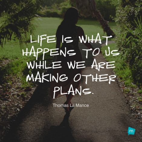 Thomas La Mance Quote Life Quote Life Is What Happens To Us While