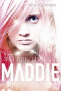 Die Rebellion der Maddie Freeman - Katie Kacvinsky