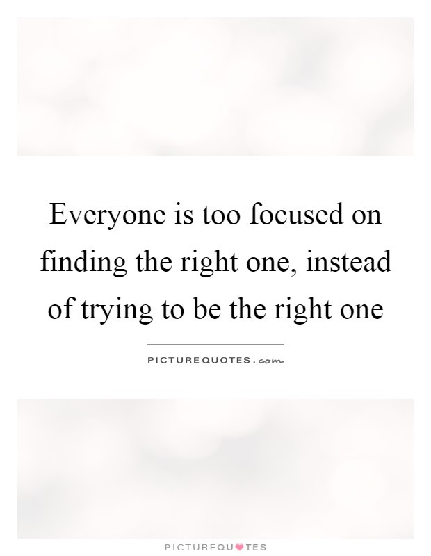 Everyone Is Too Focused On Finding The Right One Instead Of