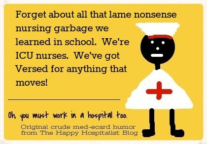 Forget about all that lame nonsense nursing garbage we learned in school.  We're ICU nurses.  We've got Versed for anything that moves ecard humor photo.