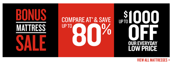 Bonus Mattress Sale! Compare at and Save Up To 80% - Up To $1000 Off Our Everyday Low Prices - Shop All Mattresses
