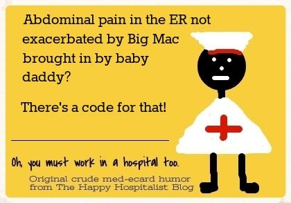 Abdominal pain in the ER not exacerbated by Big Mac brought in by baby daddy?  There's a code for that nurse ecard humor photo