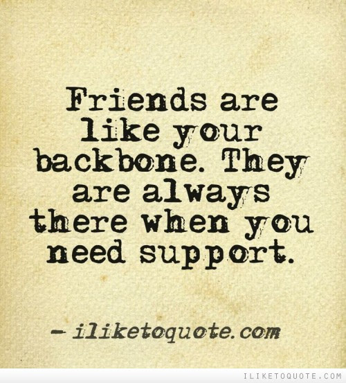 Friends Are Like Your Backbone They Are Always There When You Need