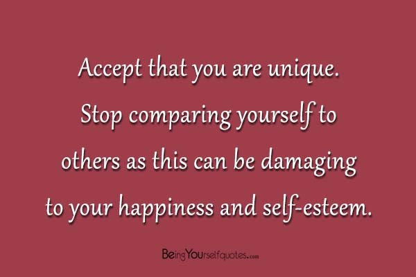 Accept That You Are Unique Stop Comparing Yourself To Being