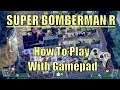 Super Bomberman R: Hướng Dẫn Setting Tay Cầm Chơi Game
