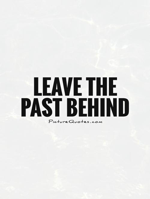 Leave The Past Behind Picture Quotes