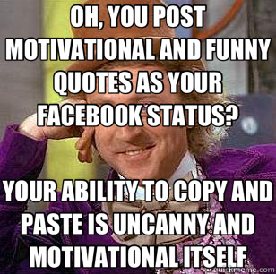Oh You Post Motivational And Funny Quotes As Your Facebook Status