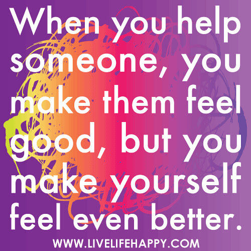When You Help Someone Live Life Happy