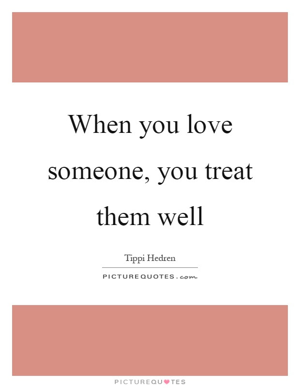 When You Love Someone You Treat Them Well Picture Quotes