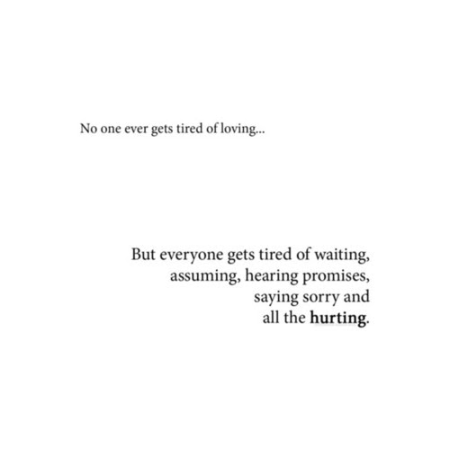 No One Ever Gets Tired Of Loving But Everyone Gets Tired Of