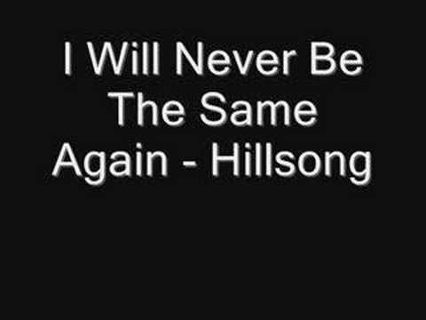 I Will Never Be The Same Again Hillsong Youtube