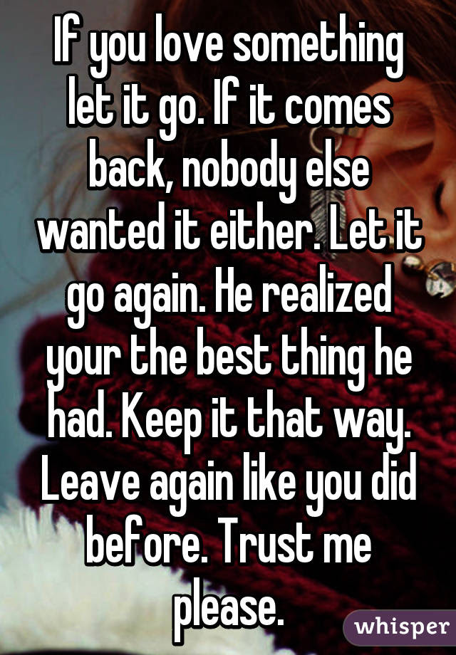 If You Love Something Let It Go If It Comes Back Nobody Else