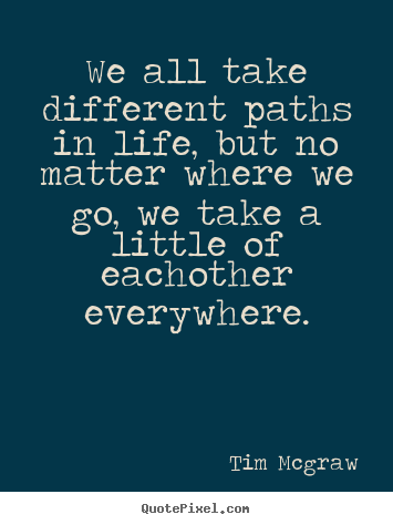 Quotes About Going Down Different Paths 14 Quotes
