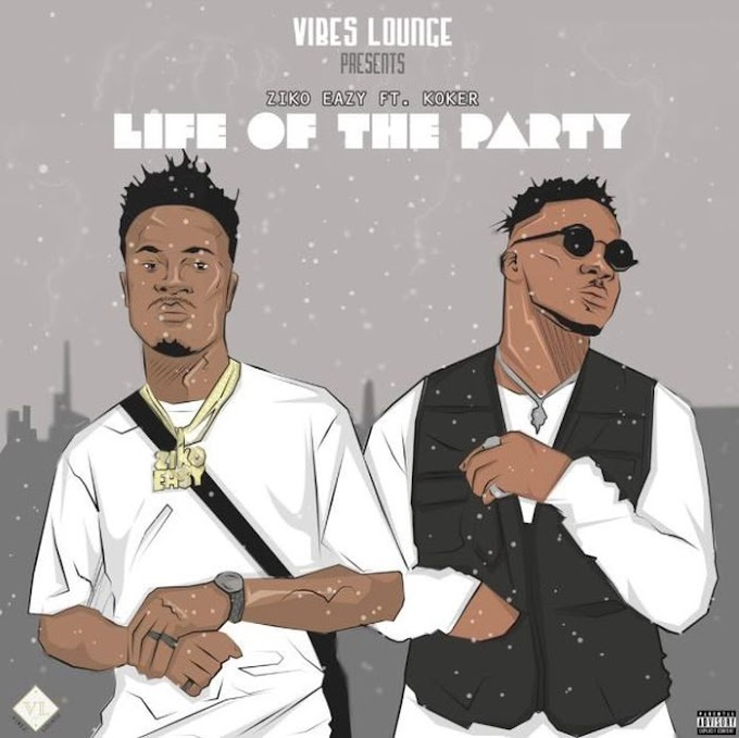 [Music] Ziko Eazy Ft. Koker – Life of the Party