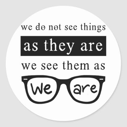We Do Not See Things As They Are Classic Round Sticker