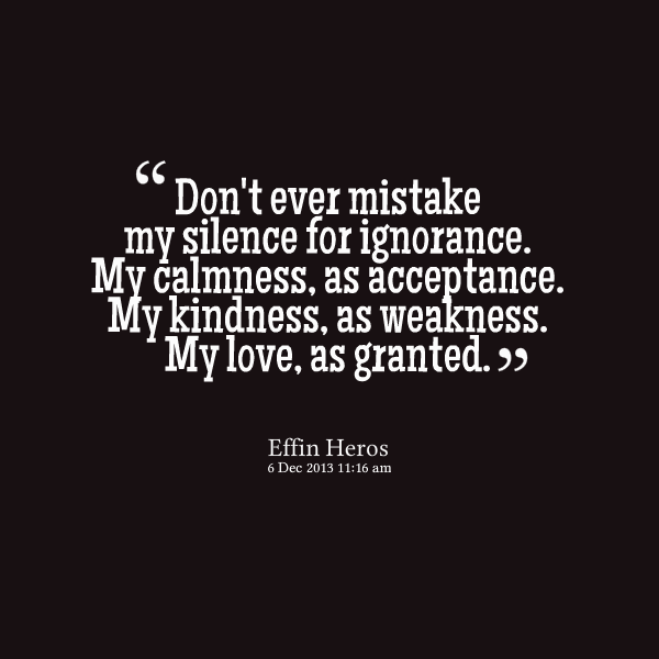 Awesome Dont Take My Kindness For Weakness Quotes Soaknowledge