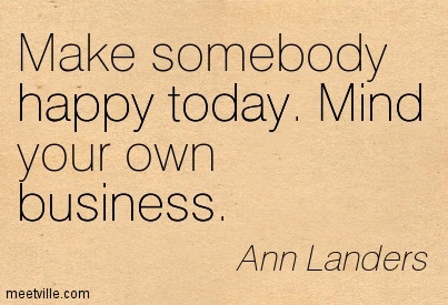 Make Somebody Happy Today Mind Your Own Business Ann Landers