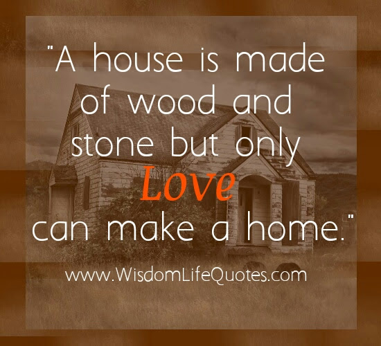 Only Love Can Make A Home Wisdom Life Quotes
