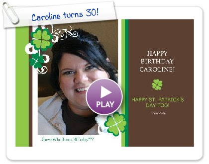 Click to play this Smilebox greeting: Caroline turns 30!