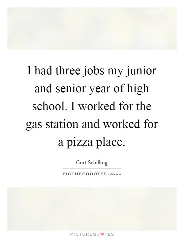 I Had Three Jobs My Junior And Senior Year Of High School I