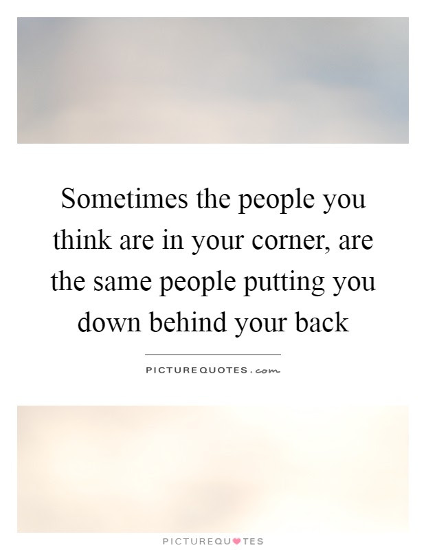 Sometimes The People You Think Are In Your Corner Are The Same