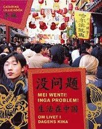 Mei wenti! Inga problem! : om livet i dagens Kina (inbunden)