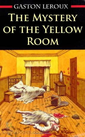 The Mystery of the Yellow Room by Gaston Leroux