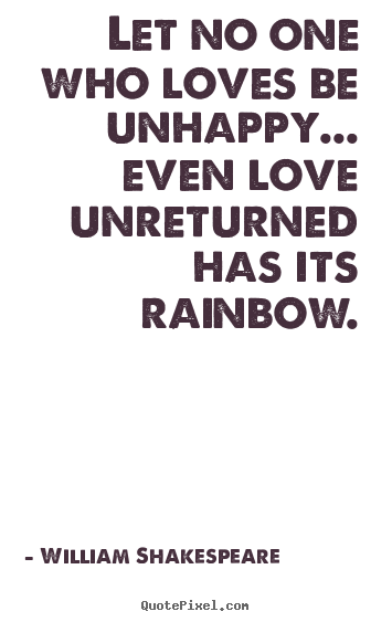 William Shakespeare Picture Quotes Let No One Who Loves Be Unhappy