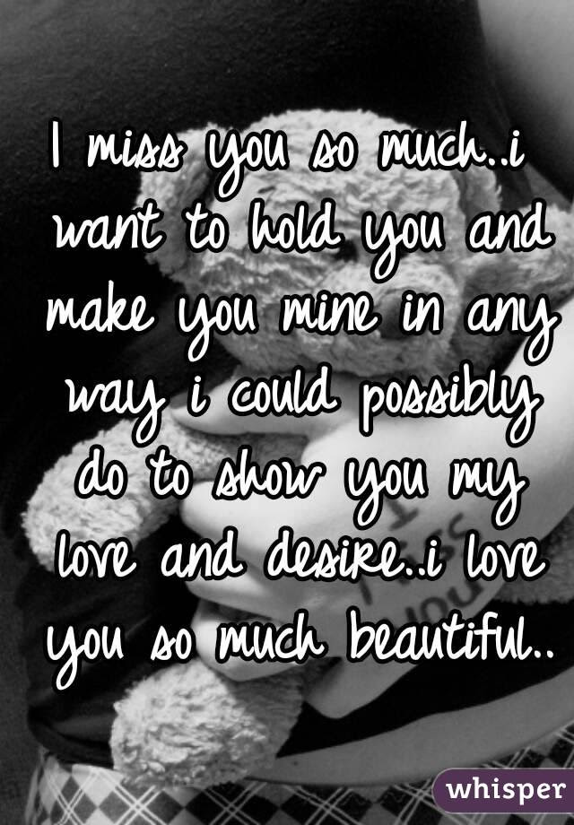 I Miss You So Muchi Want To Hold You And Make You Mine In Any
