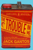 http://www.barnesandnoble.com/w/the-trouble-in-me-jack-gantos/1121270040?ean=9780374379957