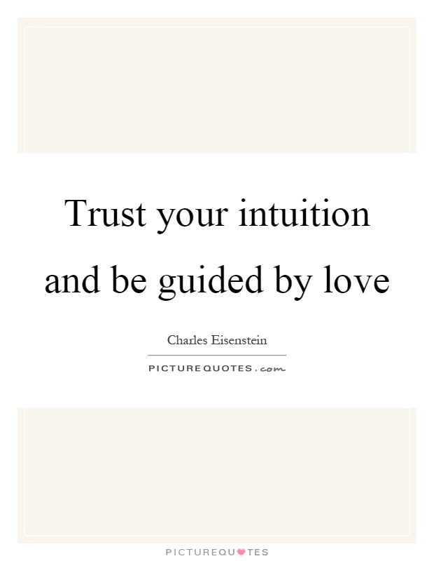 Trust Your Intuition And Be Guided By Love Picture Quotes