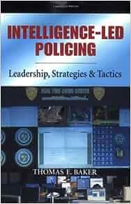 Intelligence Led Policing Leadership Strategies Amp Tactics Thomas E Baker 9781932777758