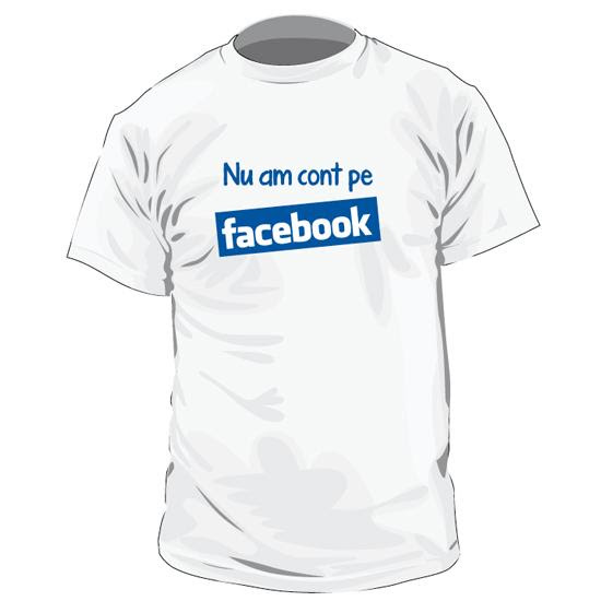 Tricou - Nu am cont de Facebook