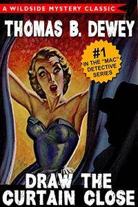Draw the Curtain Close by Thomas B. Dewey