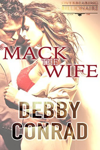 MACK THE WIFE (Overbearing Billionaires Book 1) http://hundredzeros.com/mack-wife-overbearing-billionaires-book
