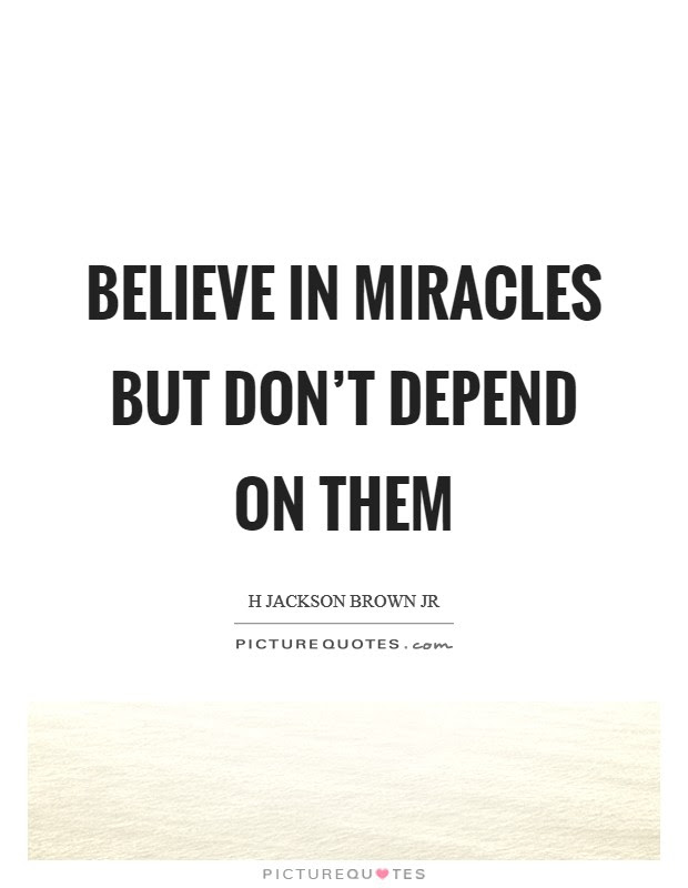 Believe In Miracles But Dont Depend On Them Picture Quotes