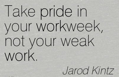 Take Pride In Your Workweek Not Your Weak Work Quotespicturescom