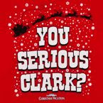 "National Lampoon's Christmas Vacation Gifts - Tshirt ""You Serious Clark?"""