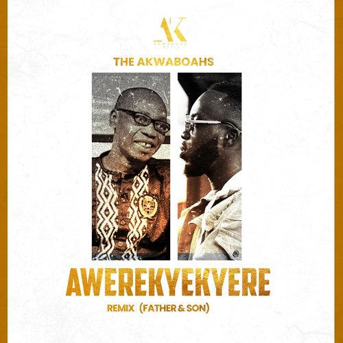 Awerekyekyere - The Akwaboahs Remix - (Father & Son).