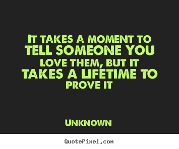 Unknown Pictures Sayings It Takes A Moment To Tell Someone You