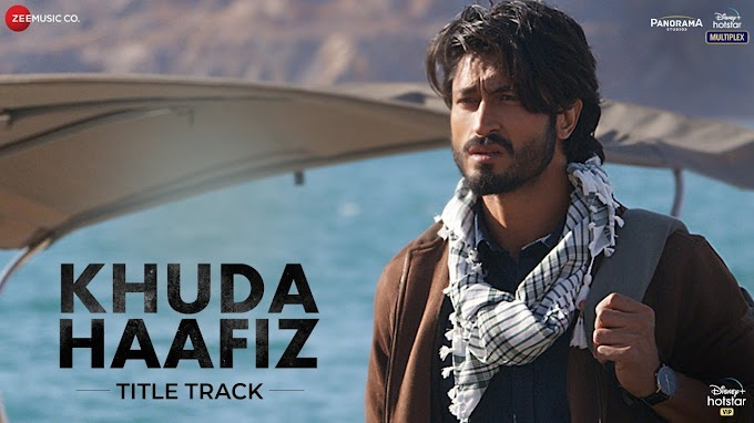 Khuda Haafiz Lyrics is title track from the movie Khuda Haafiz