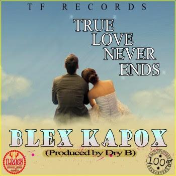 Download Blex Kapox True Love Never Ends Ft Jah Warior Tina Criss