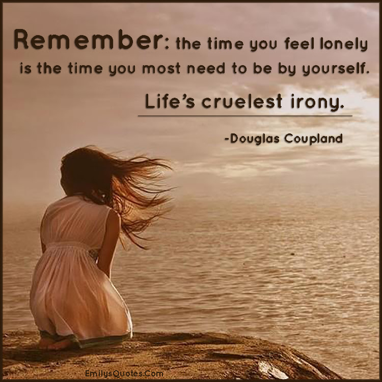 Remember The Time You Feel Lonely Is The Time You Popular