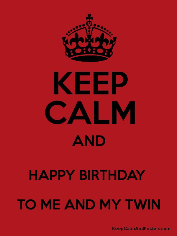 Keep Calm And Happy Birthday To Me And My Twin Keep Calm And