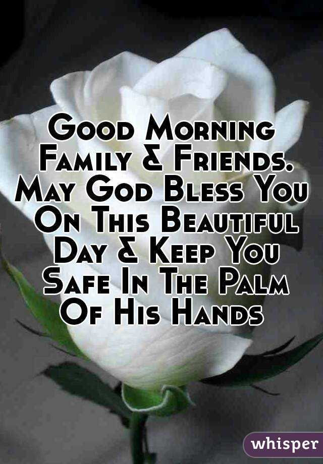 Good Morning Family Friends May God Bless You On This Beautiful