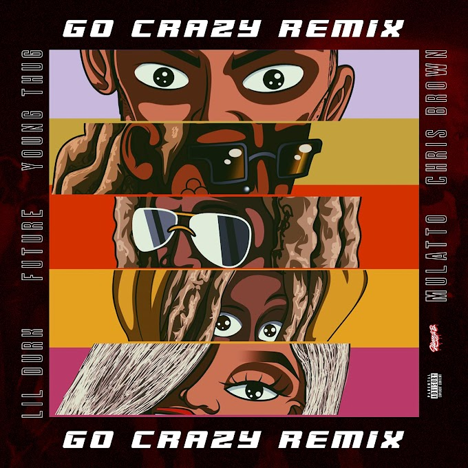 Chris Brown & Young Thug - Go Crazy (Remix) [feat. Future, Lil Durk & Mulatto] (Clean / Explicit) - Single [iTunes Plus AAC M4A]