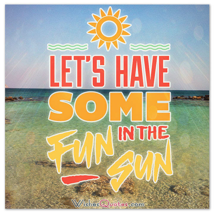 Lets Have Some Fun In The Sun Pictures Photos And Images For
