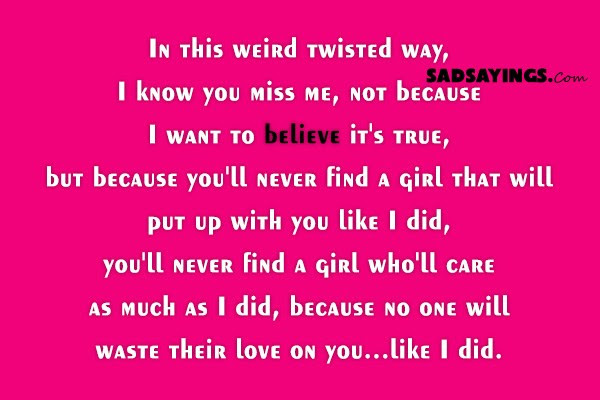 In This Weird Twisted Way I Know You Miss Me Sad Sayings